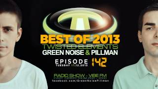 #142 Twisted Elements - Green Noise & Pillman - Best Of 2013 @ Vibe FM