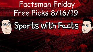 Factsman Friday Free Picks | MLB 8/16/19 | NFL 8/17/19
