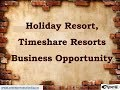 Holiday Resort, Timeshare Resorts Business Opportunity