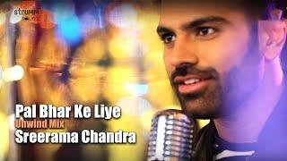 Pal Bhar Ke Liye Koi Hamen Pyar | Sreerama Chandra | The Unwind Mix