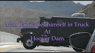Man Barricades himself in Truck at Hoover Dam (FALSE FLAG COMING)
