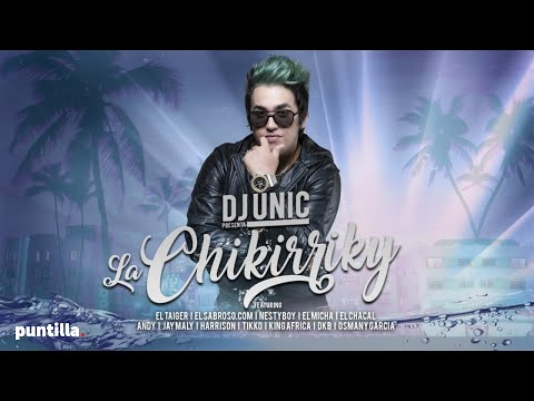 DJ UNIC PRESENTS FT VARIOUS ARTIST - LA CHIKIRRIKY (OFFICIAL VIDEO)