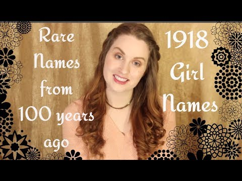 NAMES FROM 1918-RARE, UNIQUE, VINTAGE GIRL NAMES