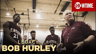 LEGACY: Bob Hurley | 6-Part Documentary | Available Now On SHOWTIME