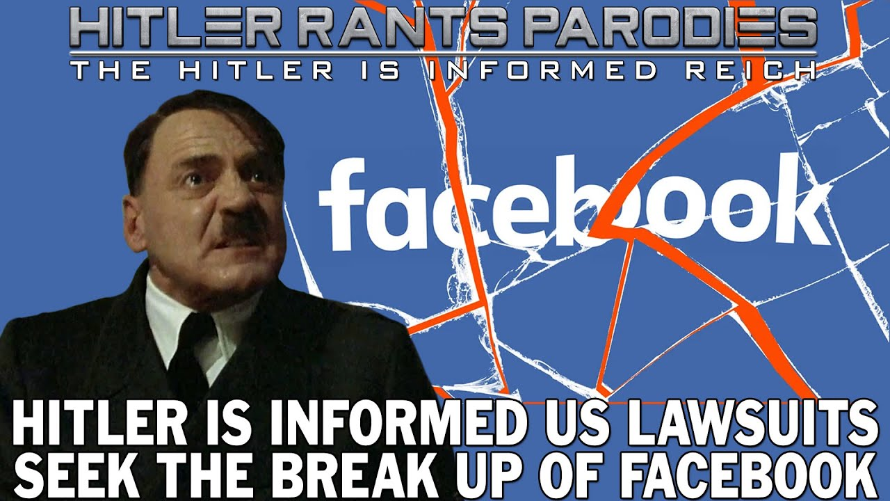 Hitler is informed US lawsuits seek the break up of Facebook