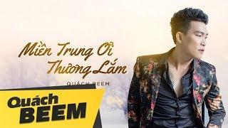 Miền Trung Ơi  (Lyrics Videos) | Quách Beem I Gửi yêu thương đến khúc ruột Miền Trung ❤️