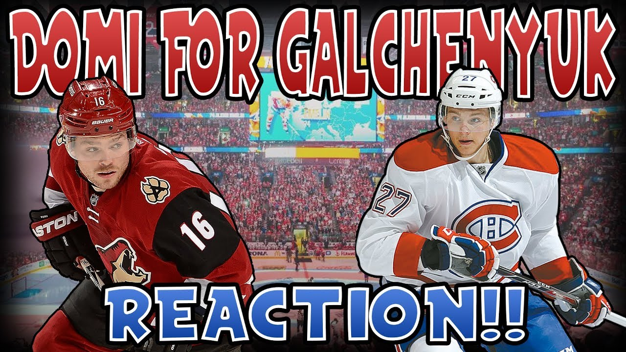 c5d551c2644 MAX DOMI TRADED FOR ALEX GALCHENYUK REACTION!   MONTREAL CANADIENS +  ARIZONA COYOTES TRADE