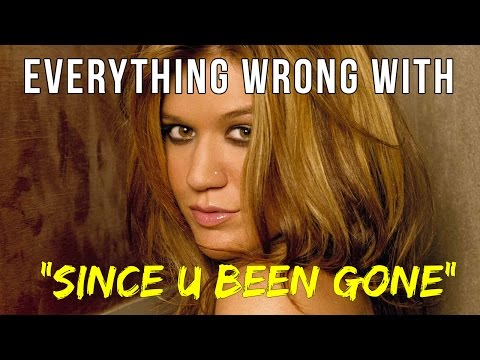 "Everything Wrong With Kelly Clarkson – ""Since U Been Gone"""