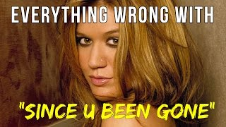 "Everything Wrong With Kelly Clarkson - ""Since U Been Gone"""