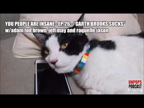 "You People Are Insane - ""Garth Brooks Sucks"""