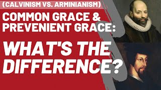 🔴 Common Grace VS. Prevenient Grace: What's the Difference? (Calvinism vs. Arminianism)