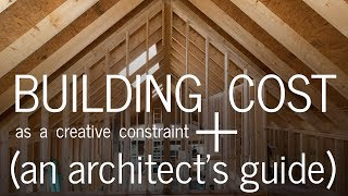 Building Cost + How It Impacts Design (An Architect