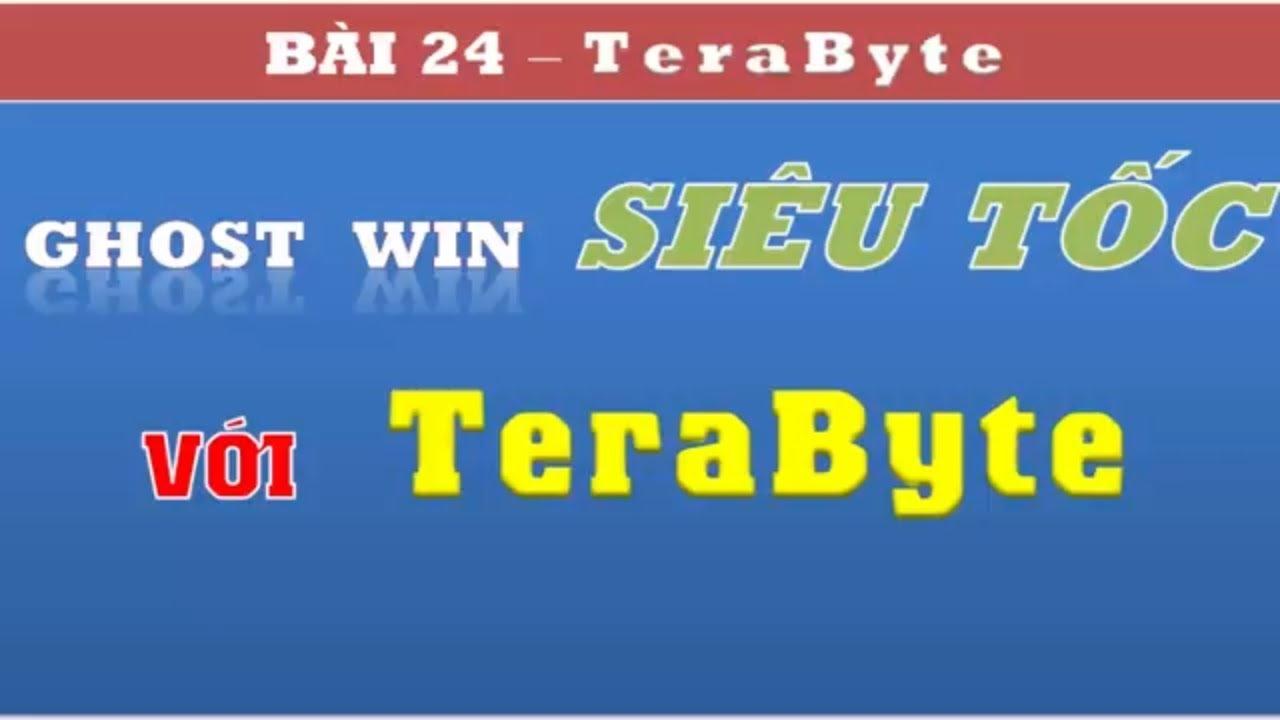Ghost win 7, 8, 10 | Ghost win 7, 8, 10 32-64bit bằng Usb với phần mềm Terabyte image