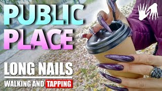 LONG NAILS Walking Tapping Public place