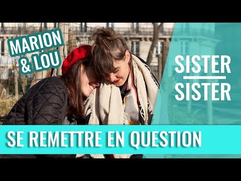 ÇA T'ARRIVE DE TE REMETTRE EN QUESTION ? — SISTER SISTER (MARION SECLIN & LOU HOWARD)