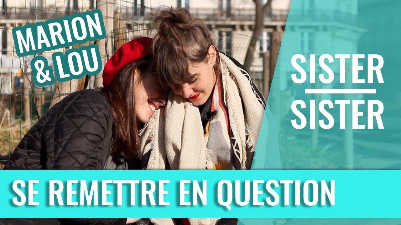 ÇA T'ARRIVE DE TE REMETTRE EN QUESTION ? — SISTER SISTER (MARION SECLIN & LOU HOWARD)