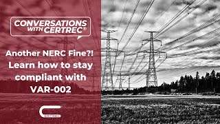 Conversations with Certrec: Another NERC Fine?! Learn how to stay compliant with VAR-002
