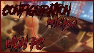 Configuration de mon micro + MON PC