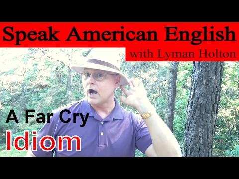 Idiom #35: A Far Cry - Learn To Speak American English