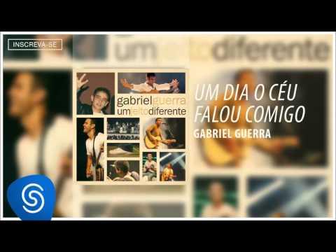 Gabriel Guerra  - Um Dia o Céu Falou Comigo (Um Jeito Diferente) [Áudio Oficial]