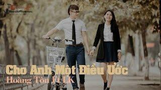 [MV Fanmade] Cho Anh Một Điều Ước - Hoàng Tôn ft LK [Video Lyrics]