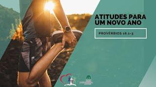ATITUDES PARA UM NOVO ANO - Provérbios 16.1-3