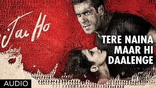 Jai Ho Song: Tere Naina Maar Hi Daalenge Full Song (Audio) | Salman Khan, Tabu
