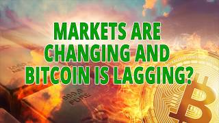 Markets Are Changing and Bitcoin is Lagging