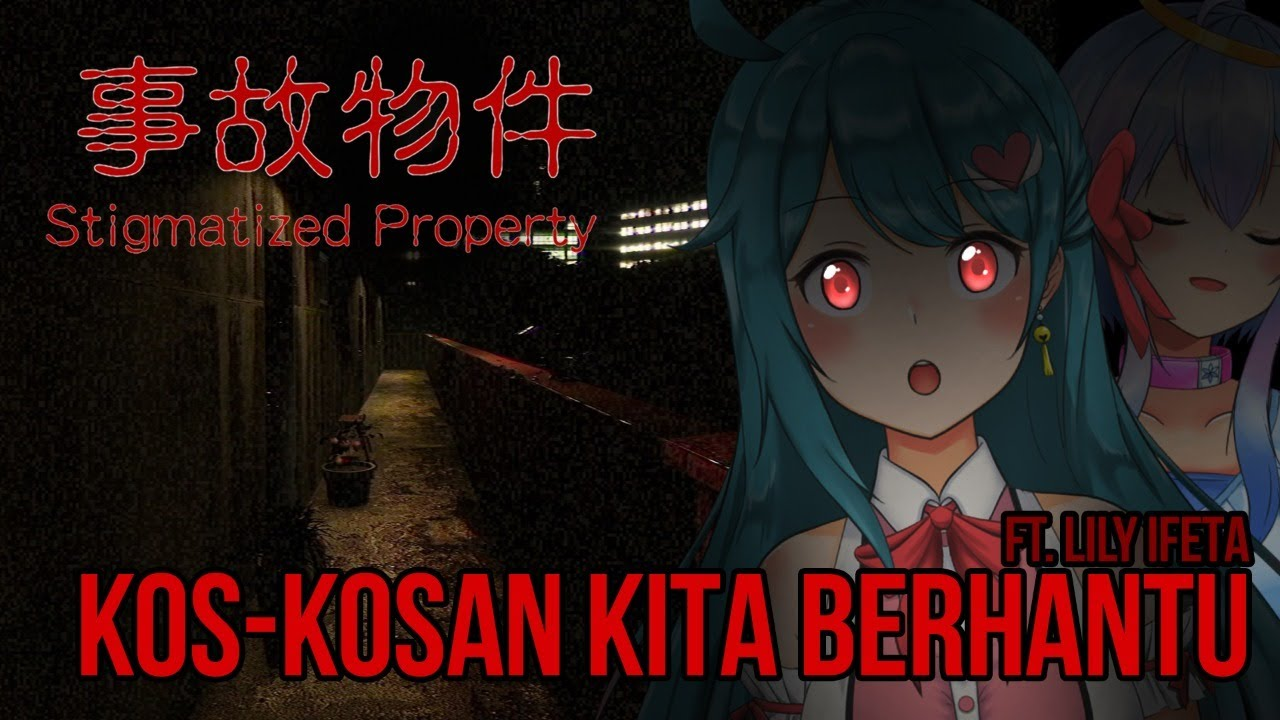 Horror Gaming: Kos-Kosan Berhantu ft. @Lily Ifeta Ch. 【Stigmatized Property | 事故物件】