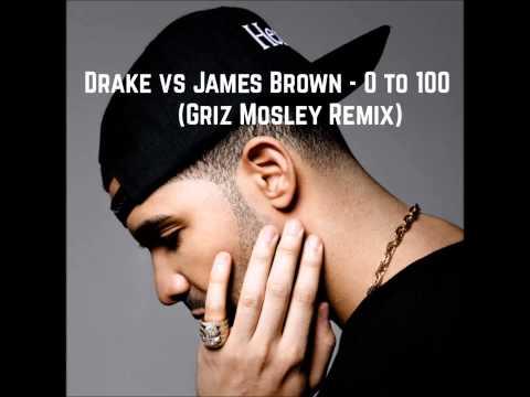 Drake vs James Brown - 0 to 100 (Griz Mosley Remix)