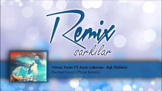 Ylmaz Taner Ft. Kaan Gkman Ak ldm SerkanYavuz Remix.mp3