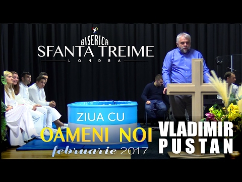 Ziua cu oameni noi - Vladimir Pustan • Biserica Sfânta Treime - Londra • Februarie 2017