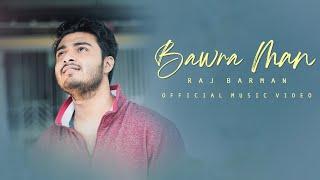 Raj Barman | Bawra Man (Official Music Video) 2020 new song