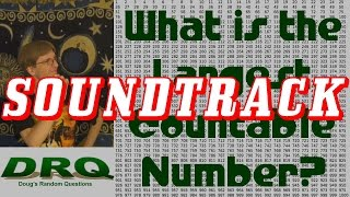 Soundtrack - What is the Largest Countable Number?