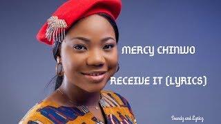 MERCY CHINWO-RECEIVE IT (LYRICS)