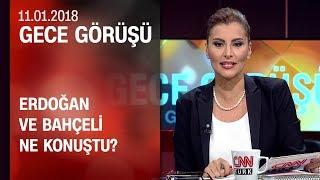 Erdoğan ve Bahçeli ne konuştu? - Gece Görüşü 11.01.2018 Perşembe