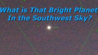 What is that Bright Planet in the Southwest Sky?