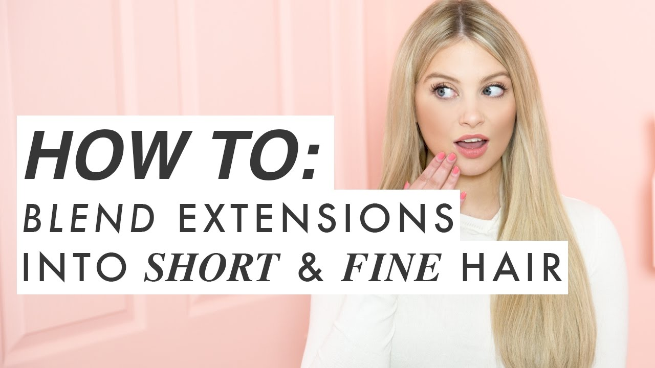 6 Must Know Tricks For Blending Extensions Into Short Or Fine Hair