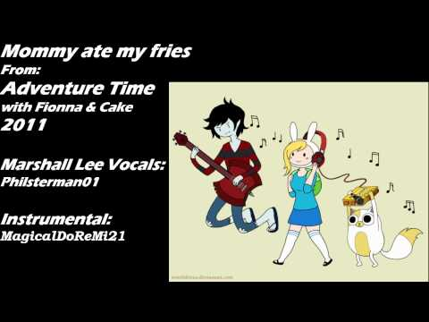 Daddy ate my fries (Marshall Lee Version: Mommy ate my fries)
