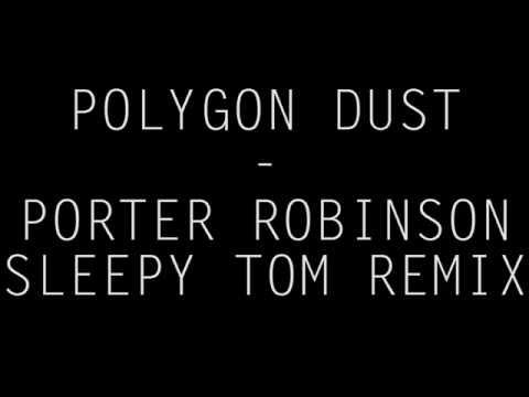 Porter Robinson - Polygon Dust (Sleepy Tom Remix) [MUSIC VIDEO PROJECT]
