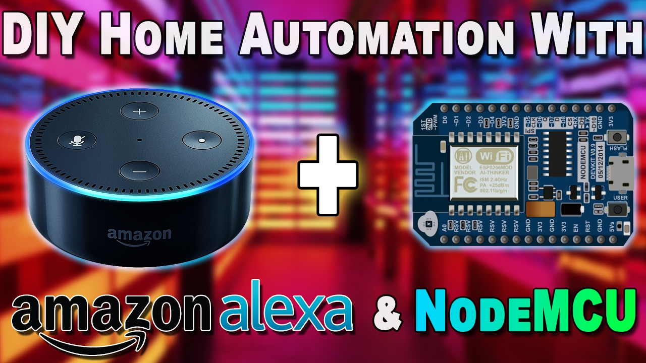 How To Diy Home Automation With Nodemcu And Amazon Alexa