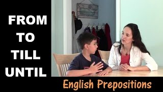 Using English Prepositions - Lesson 7: From, To, Till, Until - Part 1 (time)