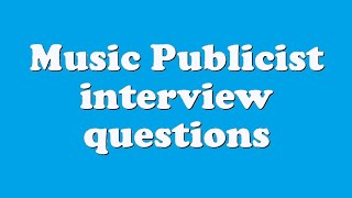 Music Publicist interview questions