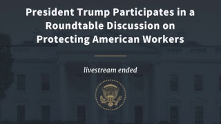 President Trump Participates in a Roundtable Discussion on Protecting American Workers