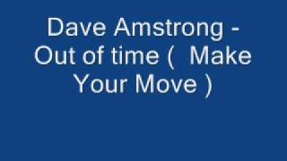 Dave Amstrong - Out of time (  Make Your Move )