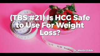 (TBS #21) Is HCG Safe to Use For Weight Loss?