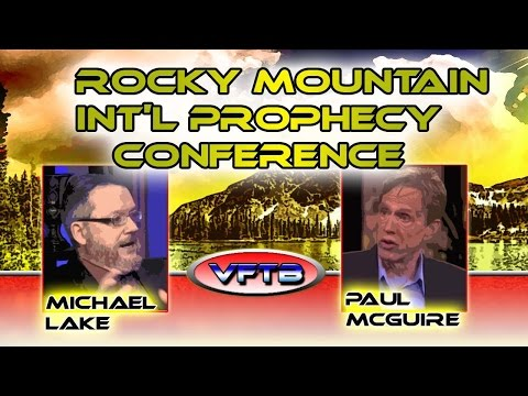 VFTB 332: Dr. Michael Lake & Paul McGuire - Rocky Mountain Int'l Prophecy Conference
