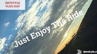 Just Enjoy The Ride [devstyle vlog #247]