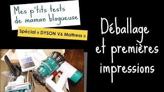 Dyson V6 Mattress - Test : déballage et 1ers avis