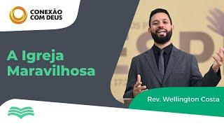 Conexão com Deus | A Igreja Maravilhosa -  Rev. Wellington Costa